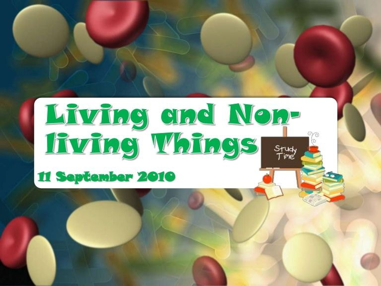 living-and-non-living-things-5188855 by newlearnings via Slideshare