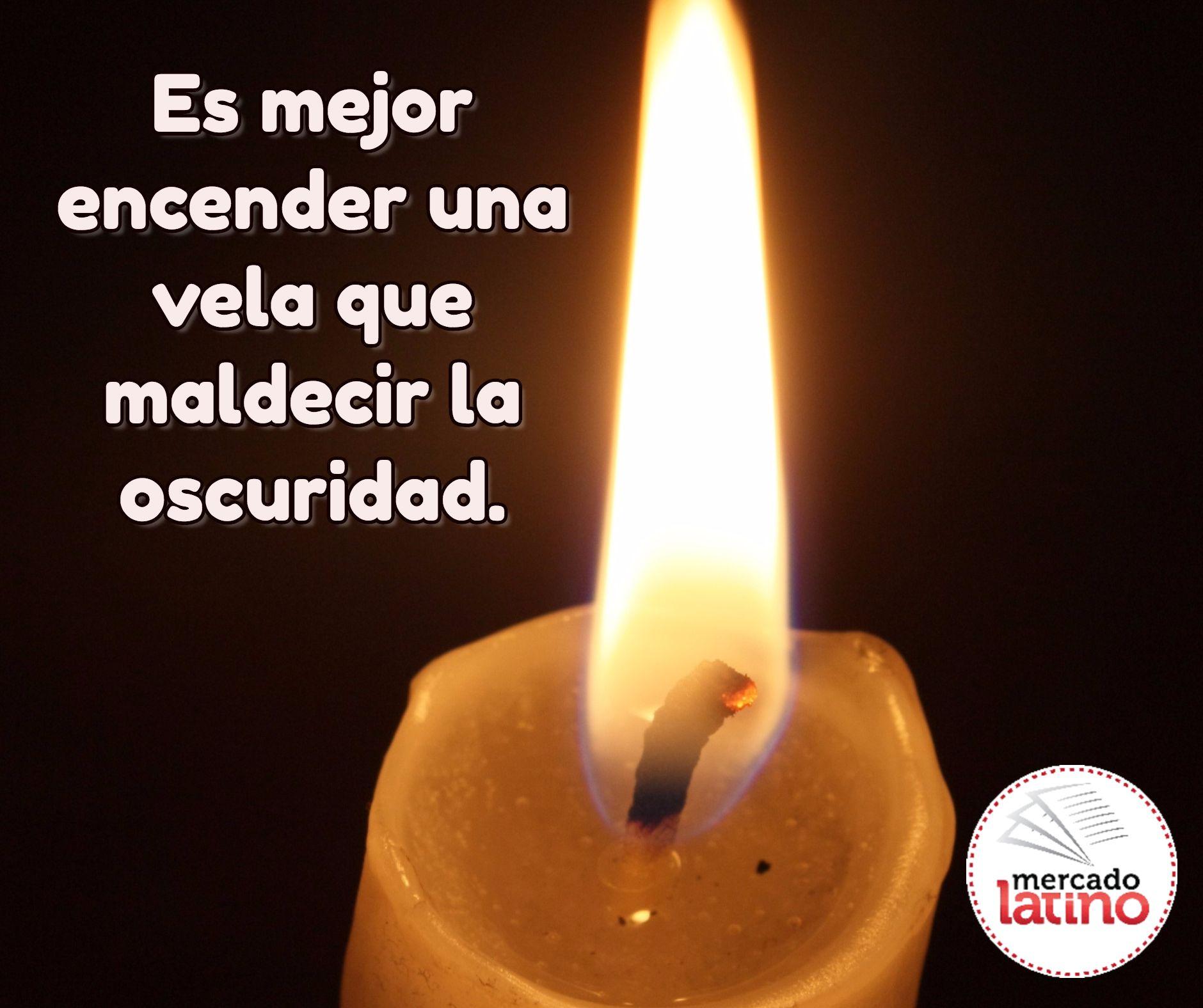 Es mejor encender una vela que maldecir la oscuridad.