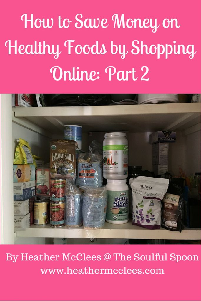 How to Save Money on Healthy Foods by Shopping Online- Part 2 by Heather McClees @ The Soulful Spoon