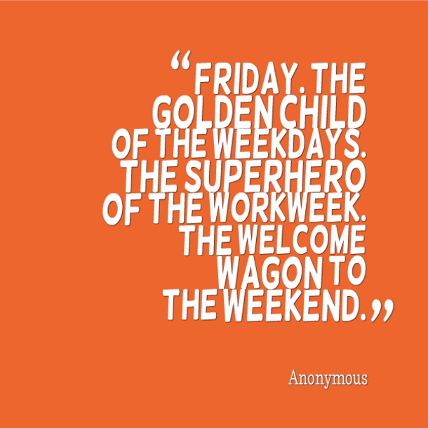 13 Friday Quotes To Start The Day Its Friday Quotes Happy Friday Quotes Friday Quotes Funny