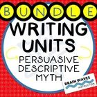 Writing Unit BUNDLE - Persuasive, Descriptive, & Myth Writ