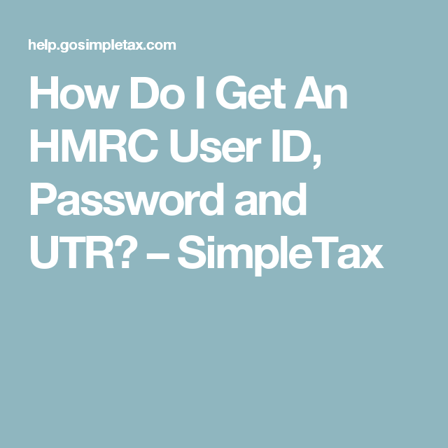 How Do I Get An Hmrc User Id Password And Utr Simpletax How