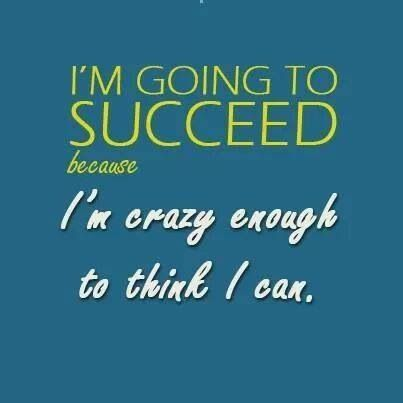 I'm going to succeed...