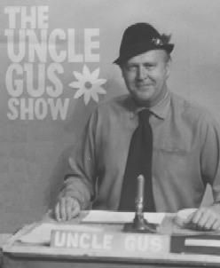 The Uncle Gus Show    The Uncle Gus show was on our local
