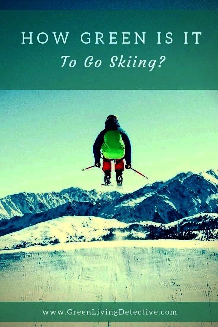 Go Skiing  Green Living Detective  Detox  Prosper  Natural Toxin Free Living  How Green Is It To Go Skiing  Green Living Detective Is it possible this beautiful sport cou...