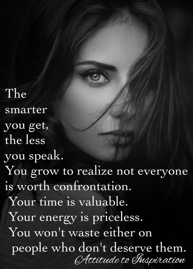 The smarter you get, the less you speak. Waisted time
