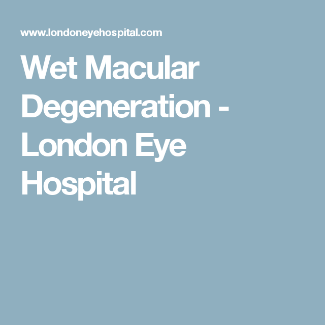 Wet Macular Degeneration - London Eye Hospital