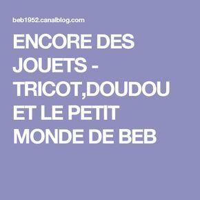 ENCORE DES JOUETS - TRICOT,DOUDOU ET LE PETIT MONDE DE BEB