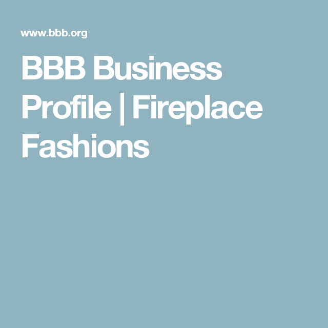Bbb Business Profile Fireplace Fashions Business Profile
