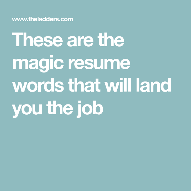 These Are The Magic Resume Words That Will Land You The