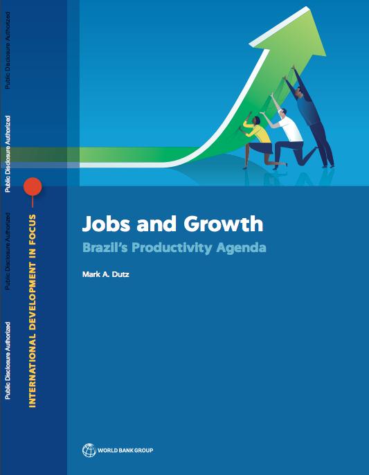 Dutz Mark A 2018 Jobs And Growth Brazil S Productivity Agenda International Development In Focus Series Wash International Development Development Growth