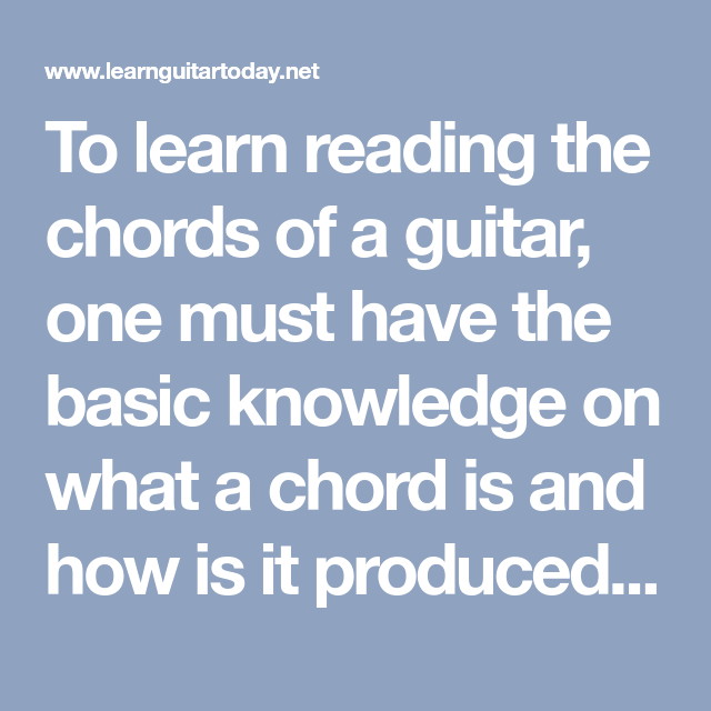 To Learn Reading The Chords Of A Guitar One Must Have The Basic