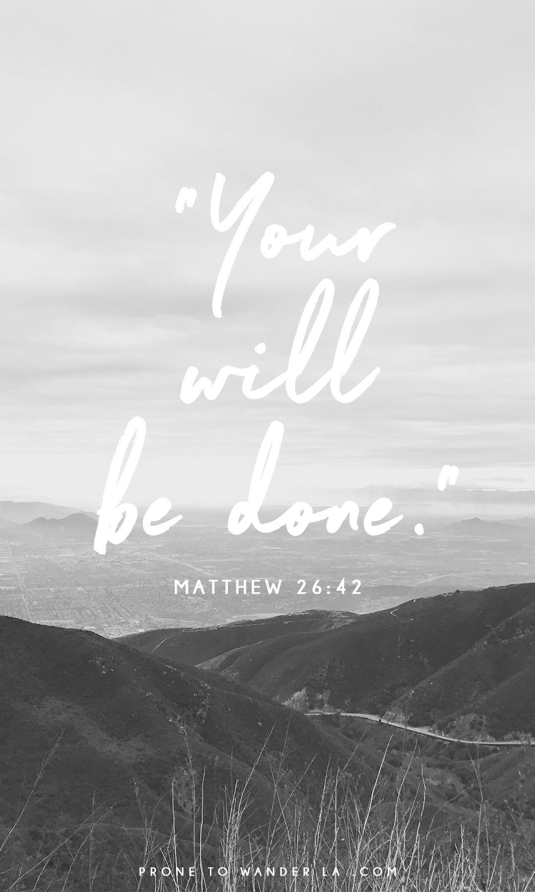 Your will be done. FREE iPhone Wallpapers from Prone to Wander. Inspiring quotes, bible verses ...