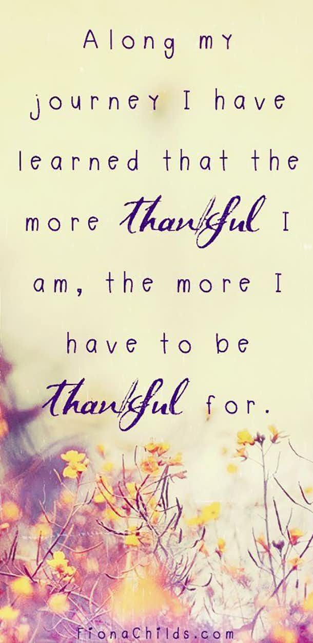 Along my journey I have learned that the more thankful I am, the more I have to be thankful for.