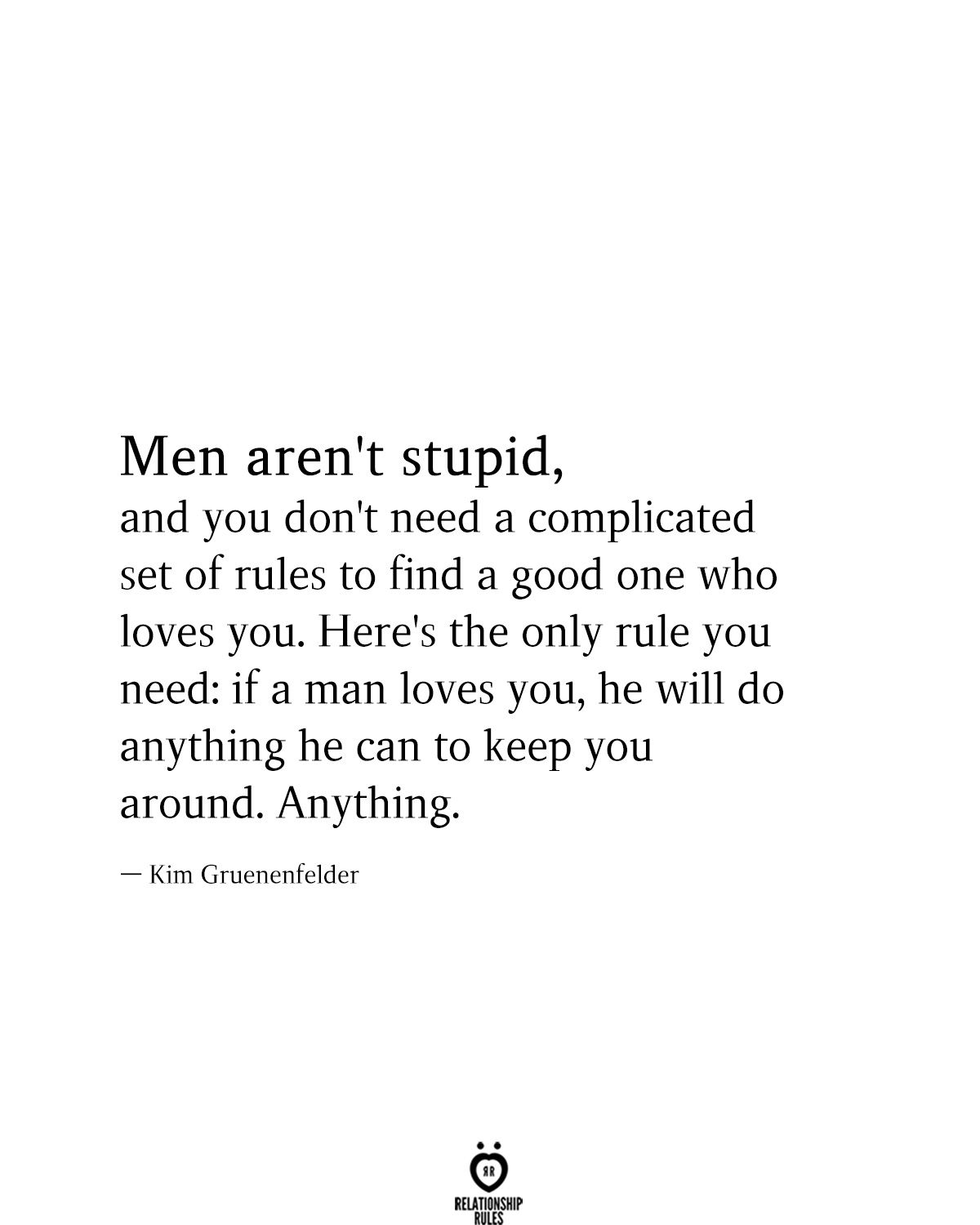 Men Aren't Stupid, And You Don't Need A Complicated Set Of Rules Yo Find A Good One Who Loves You