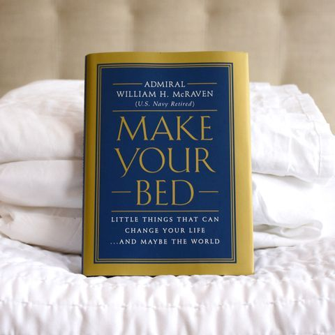 If You Make Your Bed Every Morning You Will Have Accomplished The First Task Of The Day Admiral William H Mcraven Make Your Bed Little Things That Can