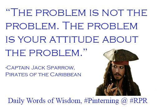 """The problem is not the problem. The problem is your ..."