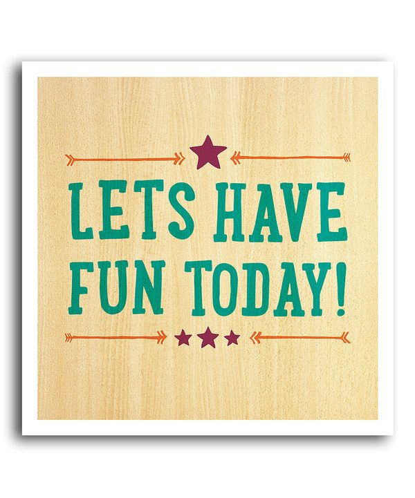 Lets Have Fun Today!' Art Print | zulily | Let's have fun, Have fun, Print