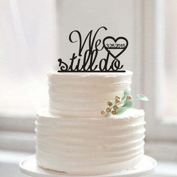 Pin On Wedding Anniversary 2020: We Still Do Wedding Cake Topperacrylic Cake Topper With By