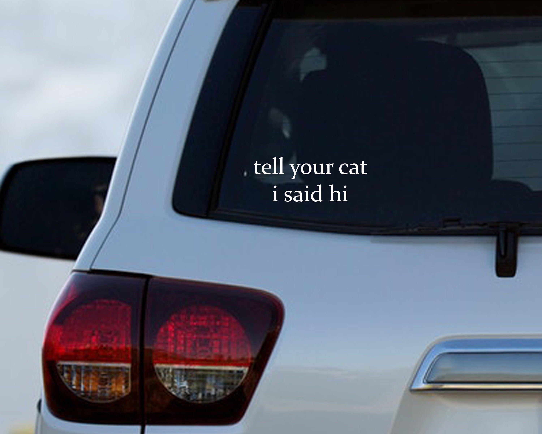 Tell Your Cat I Said Hi Car Vinyl Decal Sticker Etsy [ 2400 x 3000 Pixel ]