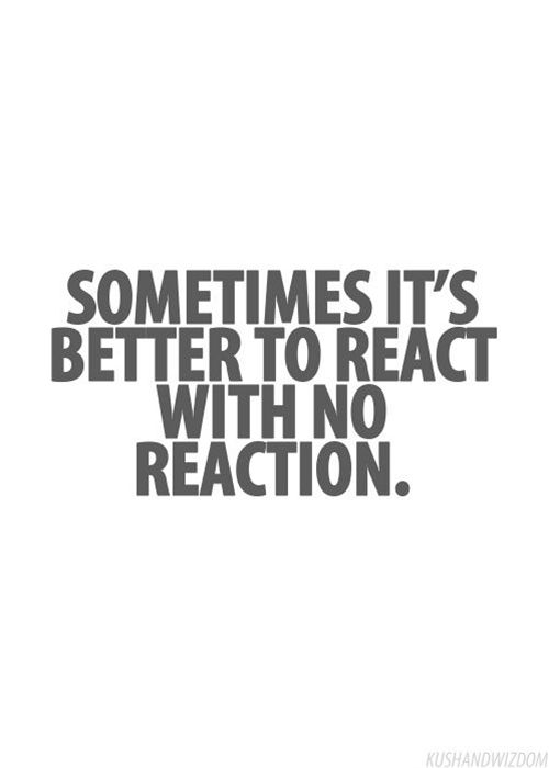 Sometimes It Is Better To React | Quotes | Quotes, Life ...