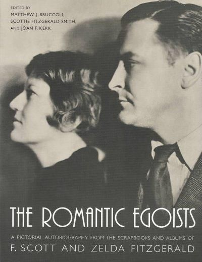 The Romantic Egoists A Pictorial Autobiography From The Scrapbooks And Albums Of F Scott And Zelda Fitzgerald In 2021 Scott And Zelda Fitzgerald Zelda Fitzgerald Scottie Fitzgerald