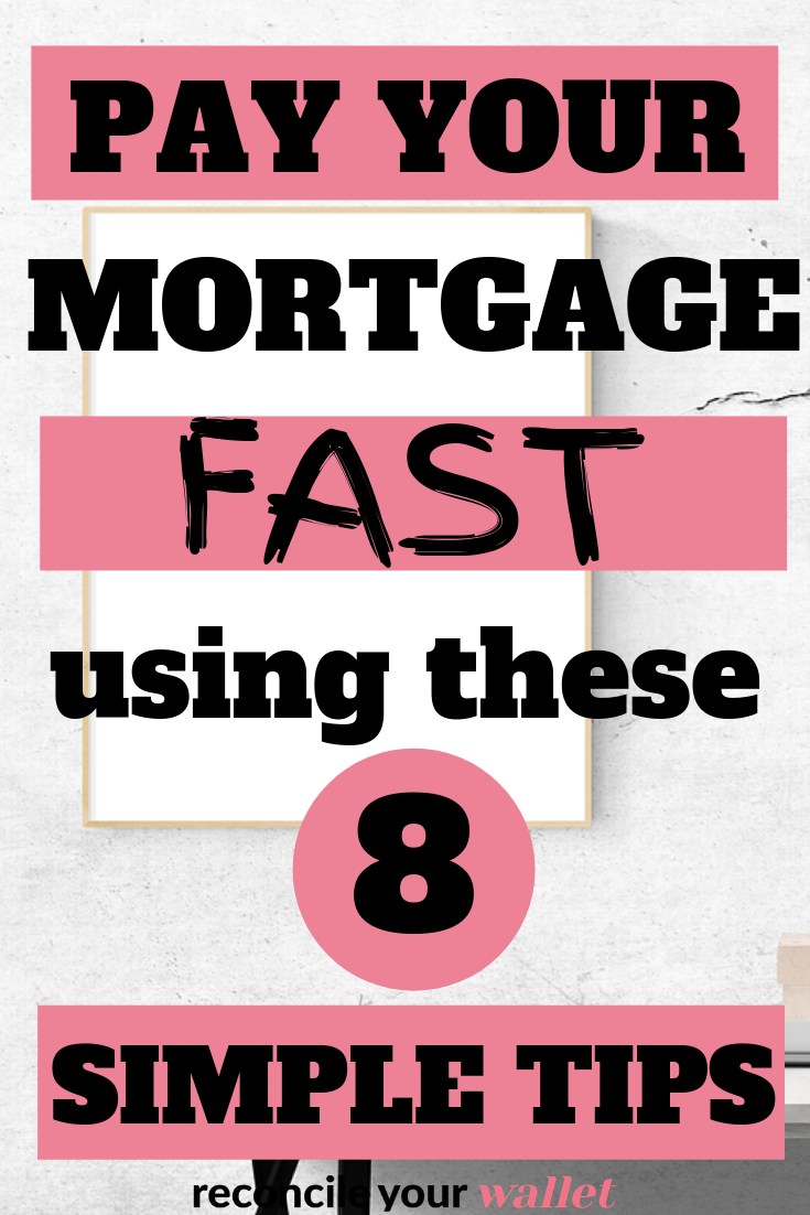 8 Easy Ways To Pay Off Your Mortgage Early Reconcile Your Wallet Mortgage Repayment Calculator Simple Mortgage Calculator Mortgage Tips