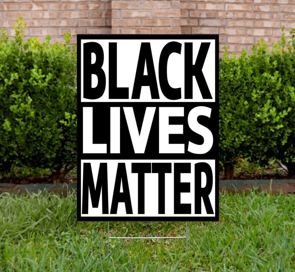 Black Lives Matter Yard Sign Lawn Sign Human Rights Justice Sign Blm Sign Size 18 X 24 Printed 2 Sides Lawn Sign Black Lives Matter Black Lives