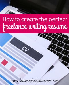 Freelance Writer Resume How To Create The Perfect Freelance Writing Resume  Become A