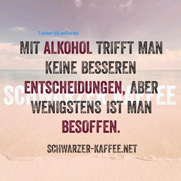 Mit Alkohol Trifft Man Keine Besseren Entscheidungen, Aber Wenigstens Ist  Man Besoffen.