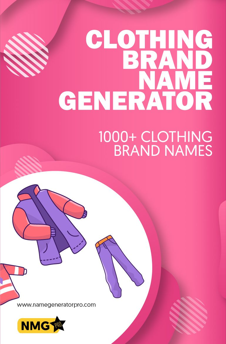 Generate Some Of The Best Clothing Brand Names With The Clothing Brand Name Generator It S Now Easier For E Clothing Brand Name Generator Best Clothing Brands