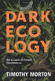 Dark ecology : for a logic of future coexistence / Timothy Morton - http://boreal.academielouvain.be/lib/item?id=chamo:1908331&theme=UCL