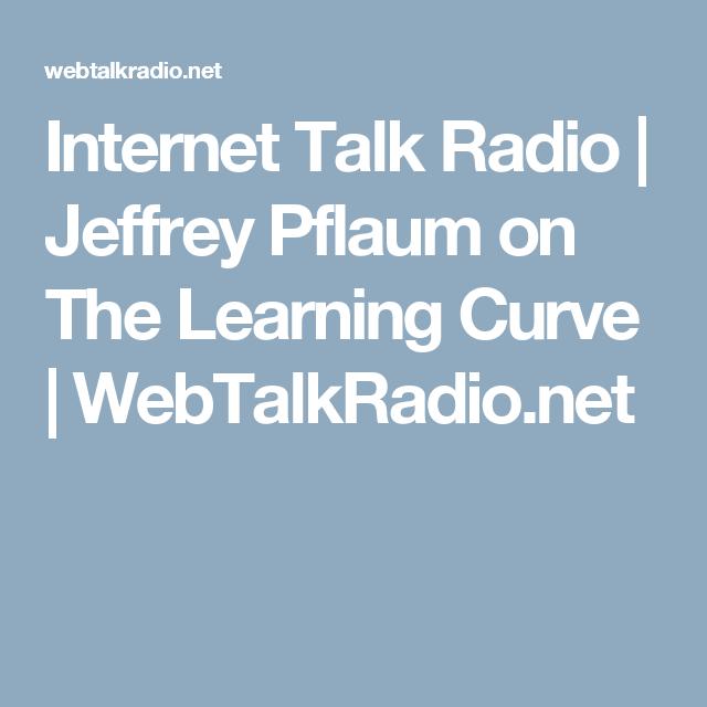 Internet Talk Radio | Jeffrey Pflaum on The Learning Curve | WebTalkRadio.net