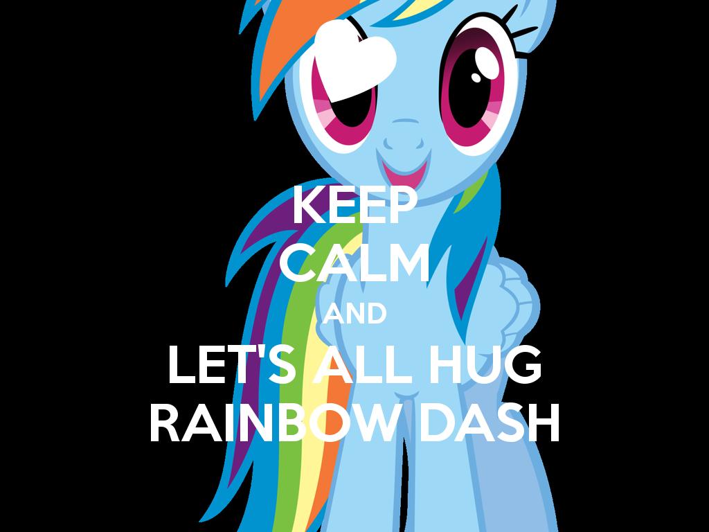 KEEP CALM AND LET'S ALL HUG RAINBOW DASH