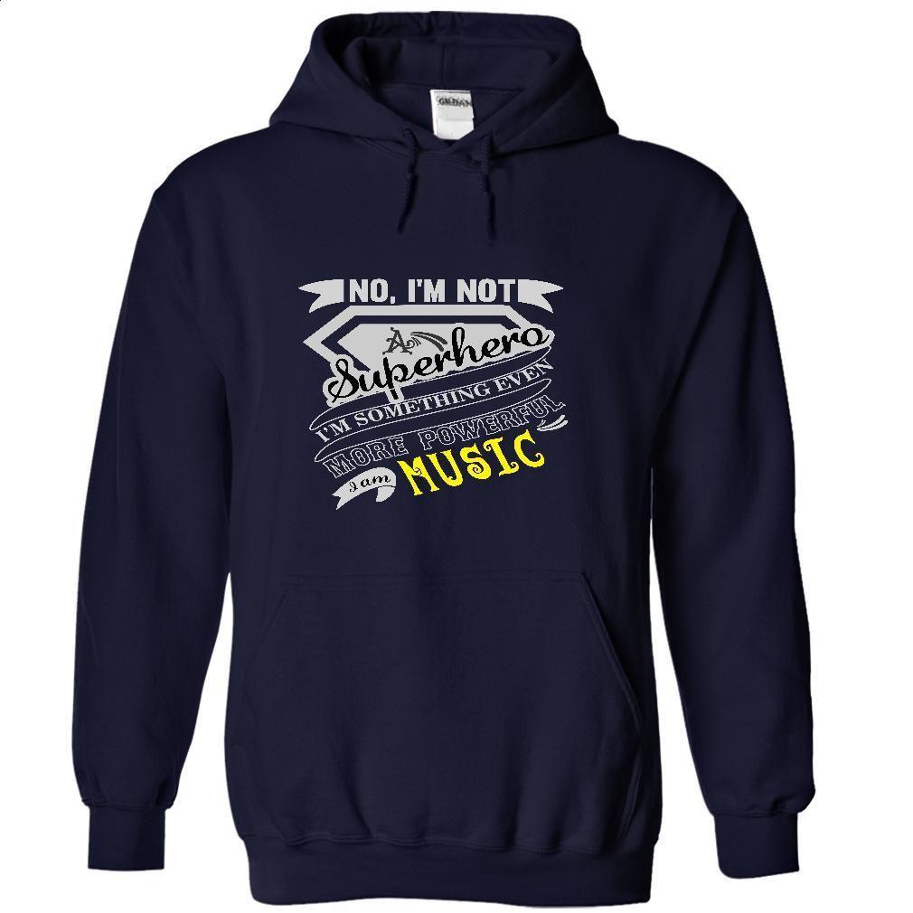 MUSIC No, Im Not Superhero Im Something Even More Powe T Shirts, Hoodies, Sweatshirts - #teens #tee shirt design. CHECK PRICE => https://www.sunfrog.com/Names/MUSIC-No-Im-Not-Superhero-Im-Something-Even-More-Powerful-I-Am-MUSIC--T-Shirt-Hoodie-Hoodies-YearName-Birthday-9852-NavyBlue-38083605-Hoodie.