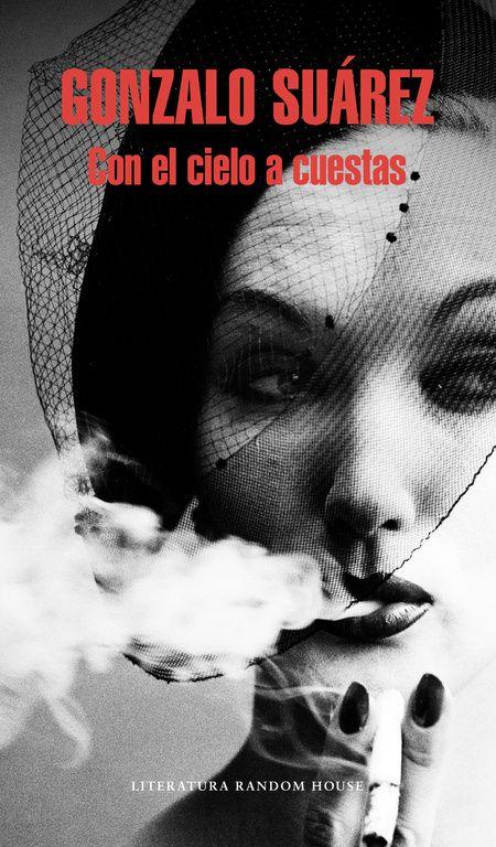 Con el cielo a cuestas / Gonzalo Suárez. Literatura Random House, 2015