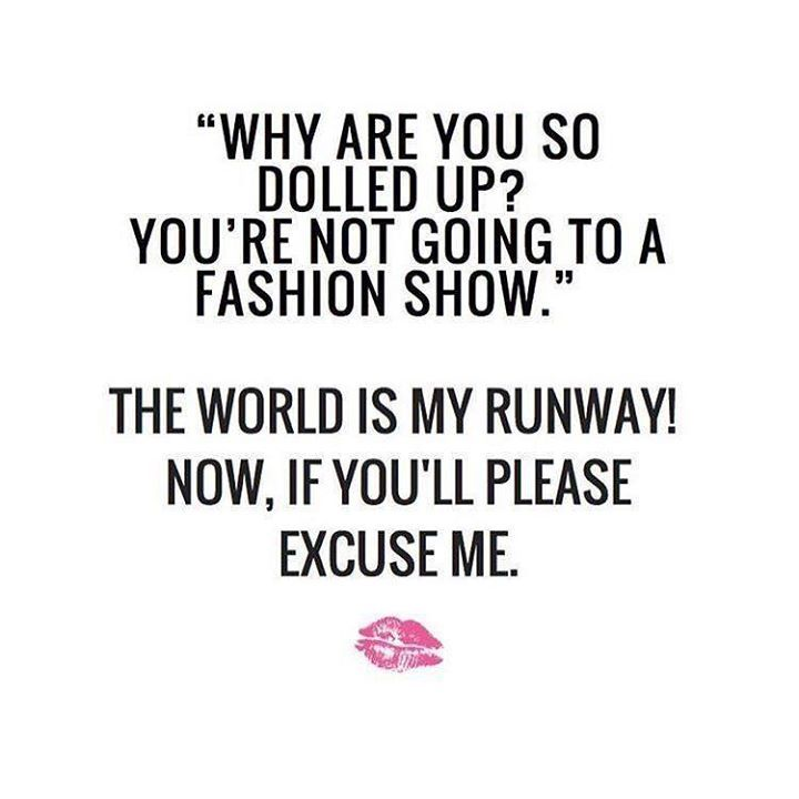 OH YES! So Make Way For The World Is My Runway. #slay
