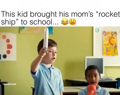 You broke Mom's rocket ship
