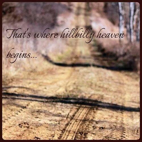 That's where hillbilly heaven begins