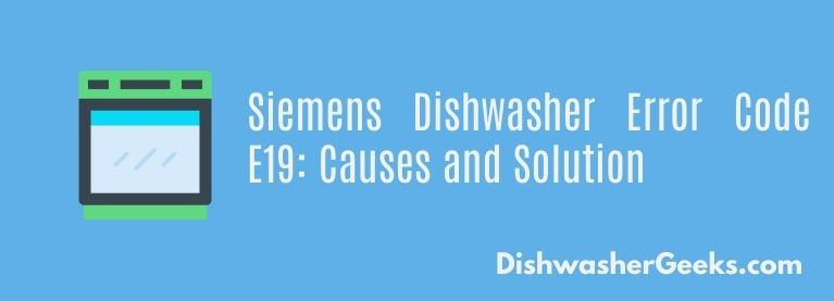 Fix Siemens Dishwasher Error Code E19 Siemens Dishwasher Error Code Siemens
