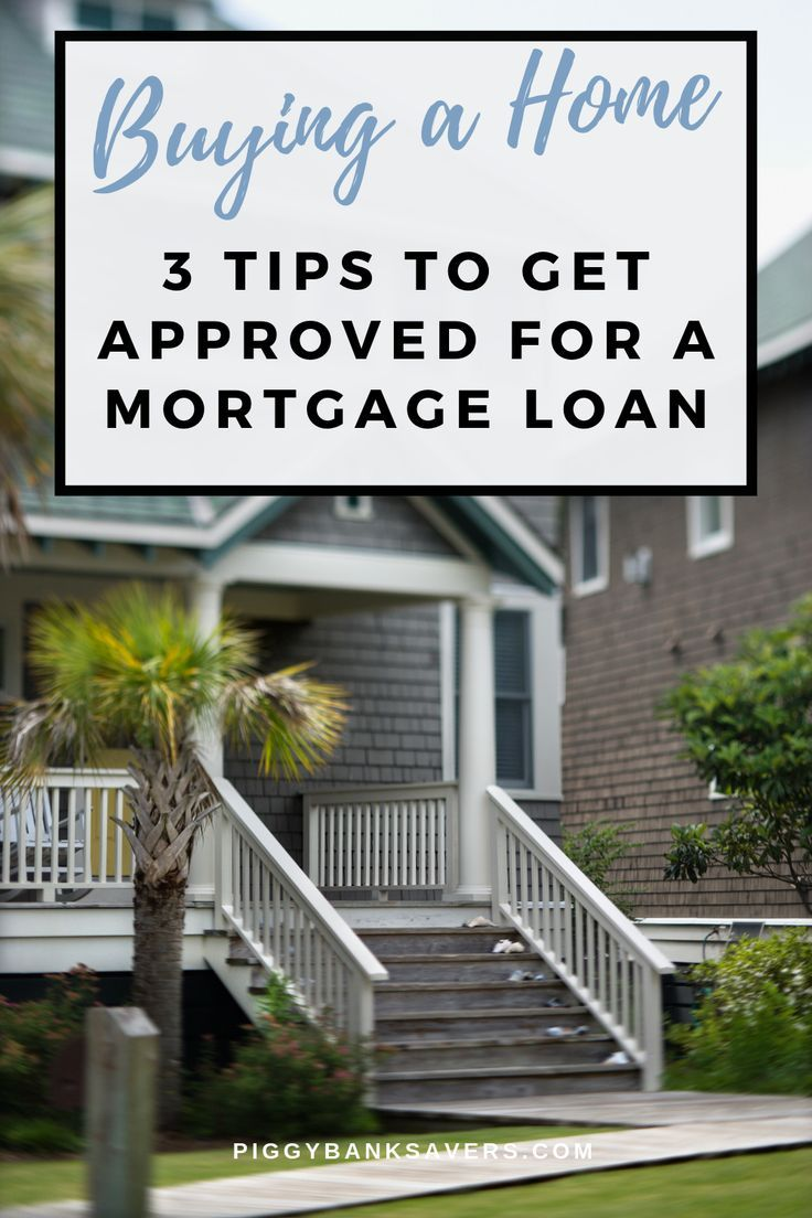 Looking to buy a home? Here are 3 easy tips to help you get approved for mortgage loan. #newhome #house #mortgage