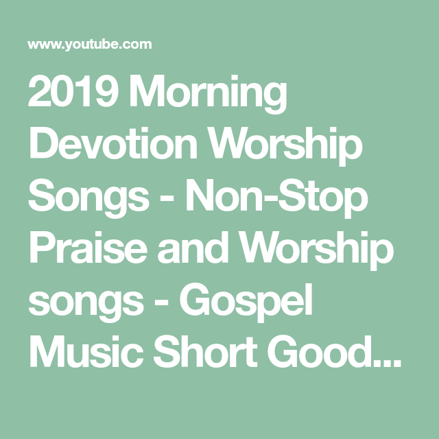 2019 Morning Devotion Worship Songs - Non-Stop Praise and Worship
