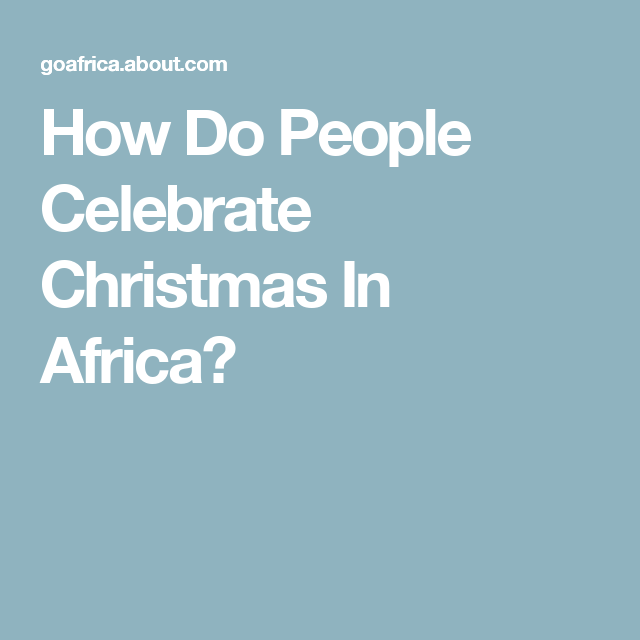 How Do People Celebrate Christmas in Africa? | Celebrating christmas