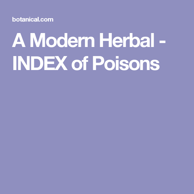 A Modern Herbal - INDEX of Poisons