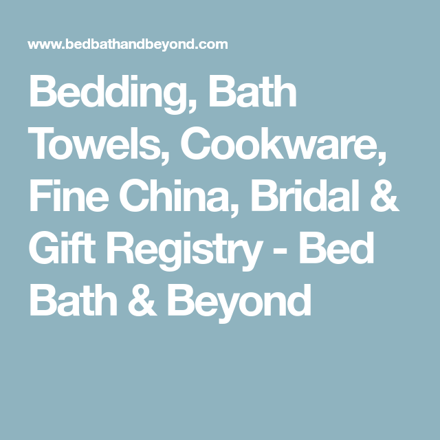 Bedding, Bath Towels, Cookware, Fine China, Bridal & Gift