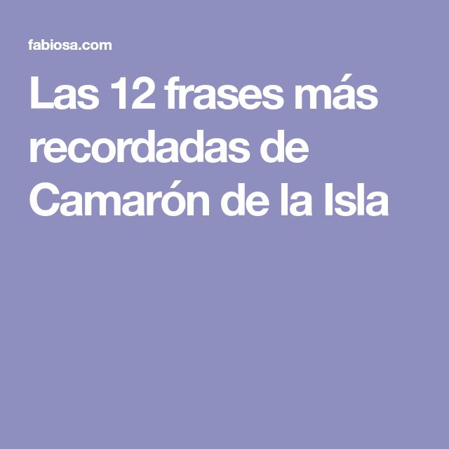 Las 12 Frases Más Recordadas De Camarón De La Isla En 2019