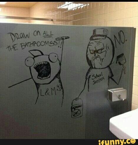 Draw On All The Bathrooms Really Funny Memes Stupid Funny Memes Funny Memes