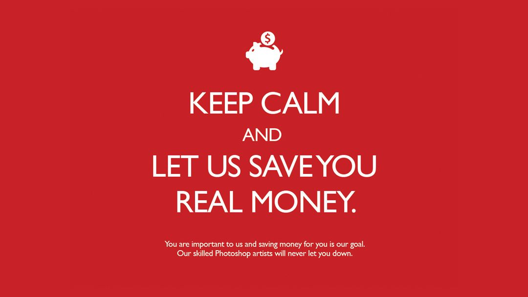 Keep Calm and Let us save you real money.
