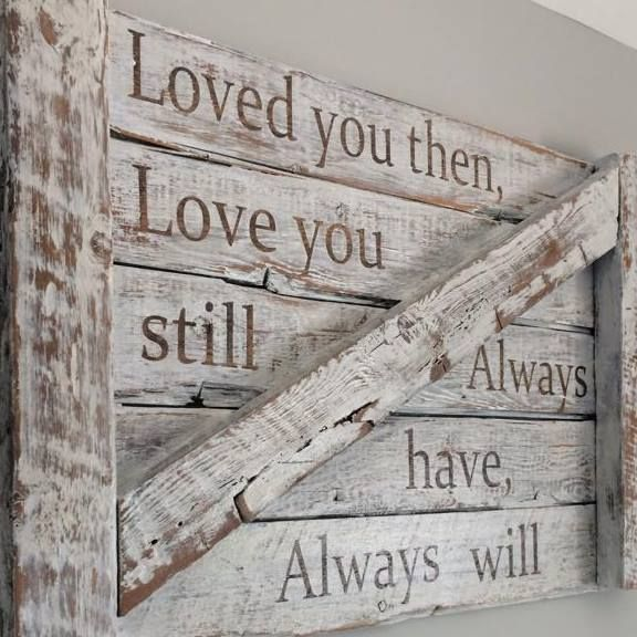 Follow Us On Instagram Hillcraftdesigns Loved You Then Distressed Quote Sign Barn Wood Rustic Farmhouse Bedroom Wood Wall Decor Rustic House