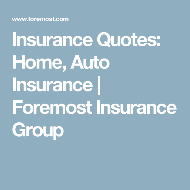 Insurance Quotes Home Auto Insurance Foremost Insurance Group